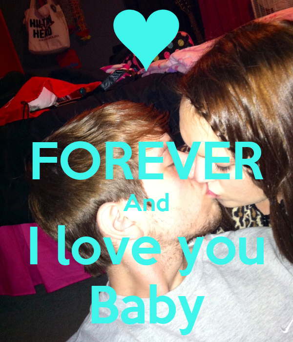 FOREVER And I love you Baby