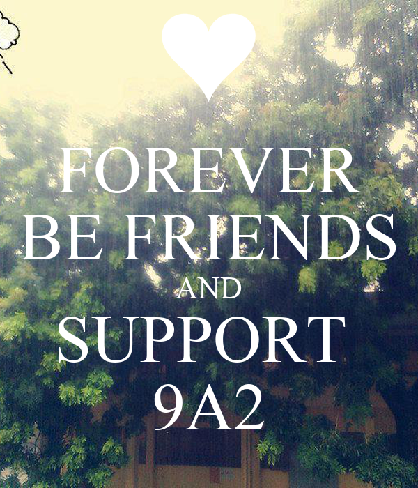 FOREVER BE FRIENDS AND SUPPORT  9A2
