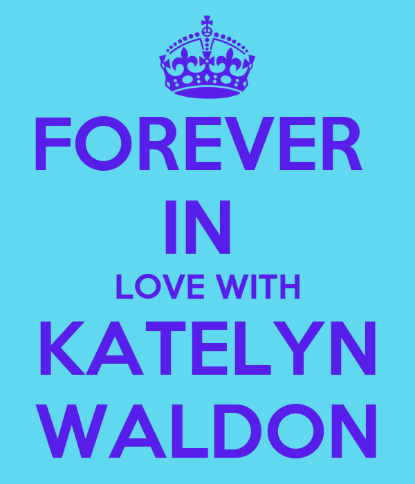 FOREVER  IN  LOVE WITH KATELYN WALDON