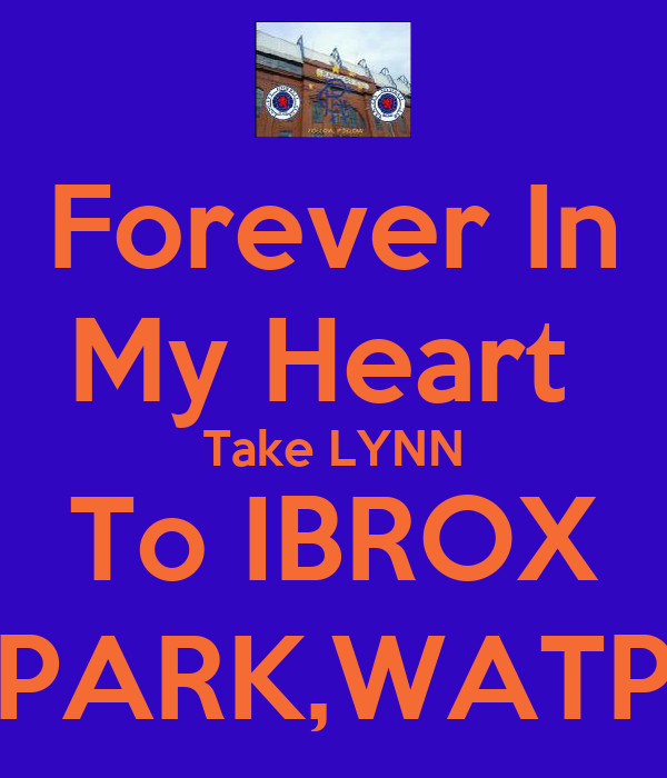 Forever In My Heart  Take LYNN To IBROX PARK,WATP