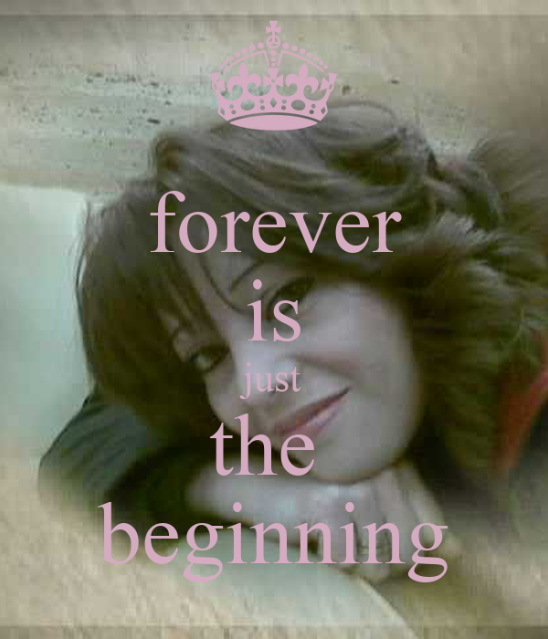 forever is just the  beginning