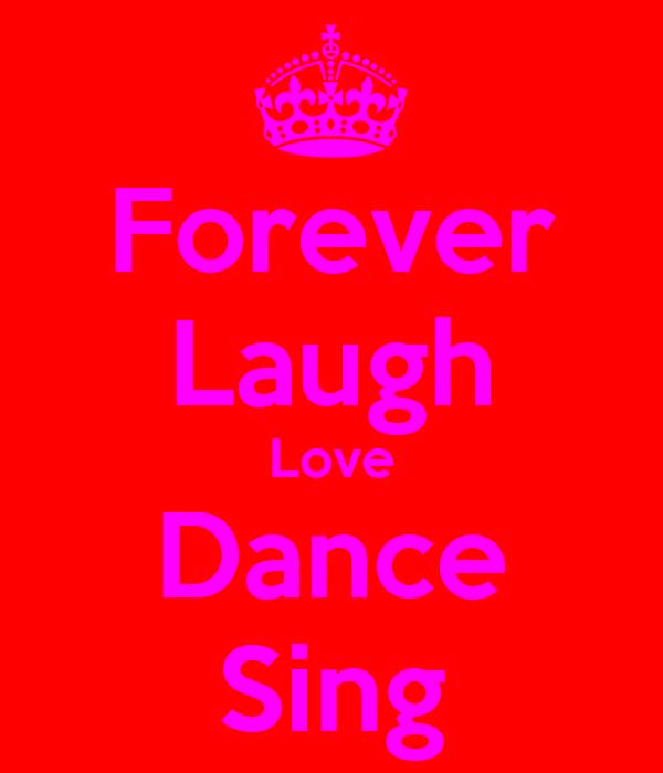 Forever Laugh Love Dance Sing