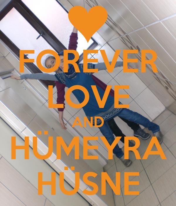 FOREVER LOVE AND HÜMEYRA HÜSNE