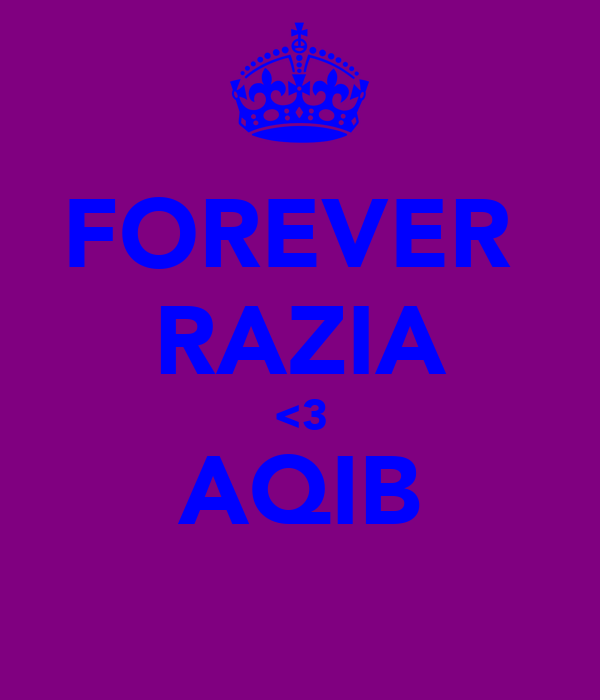 FOREVER  RAZIA <3 AQIB