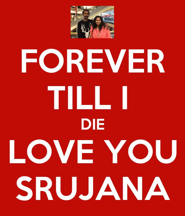 FOREVER TILL I  DIE LOVE YOU SRUJANA