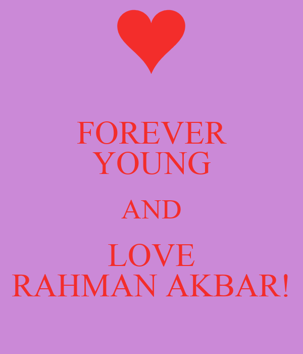 FOREVER YOUNG AND LOVE RAHMAN AKBAR!