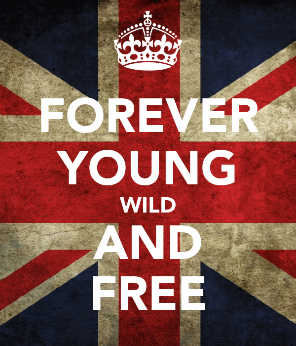 FOREVER YOUNG WILD AND FREE