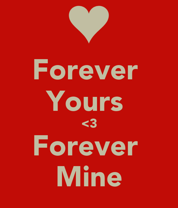 Forever  Yours  <3 Forever  Mine