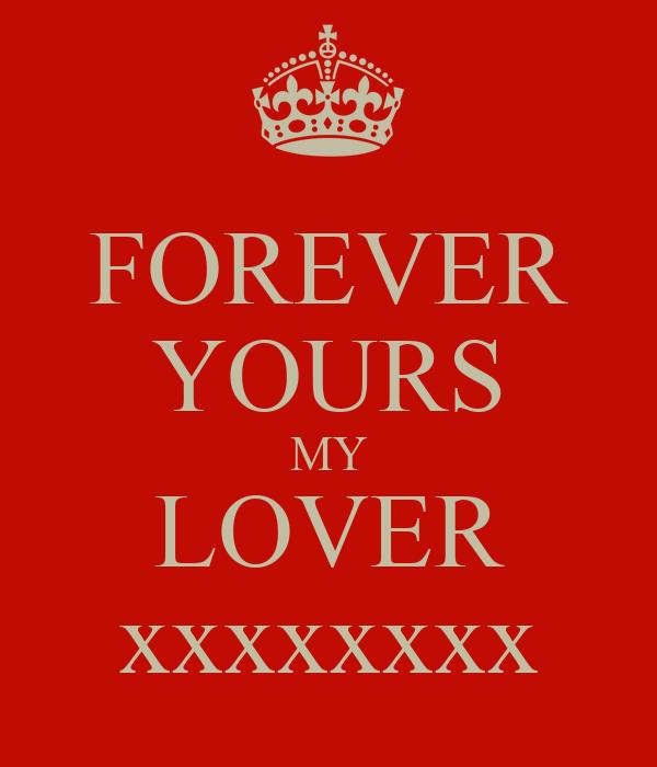 FOREVER YOURS MY LOVER xxxxxxxx