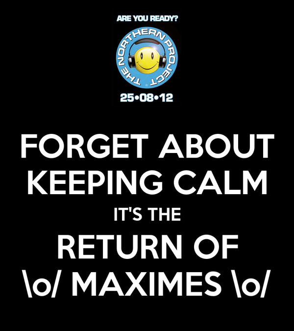 FORGET ABOUT KEEPING CALM IT'S THE RETURN OF \o/ MAXIMES \o/