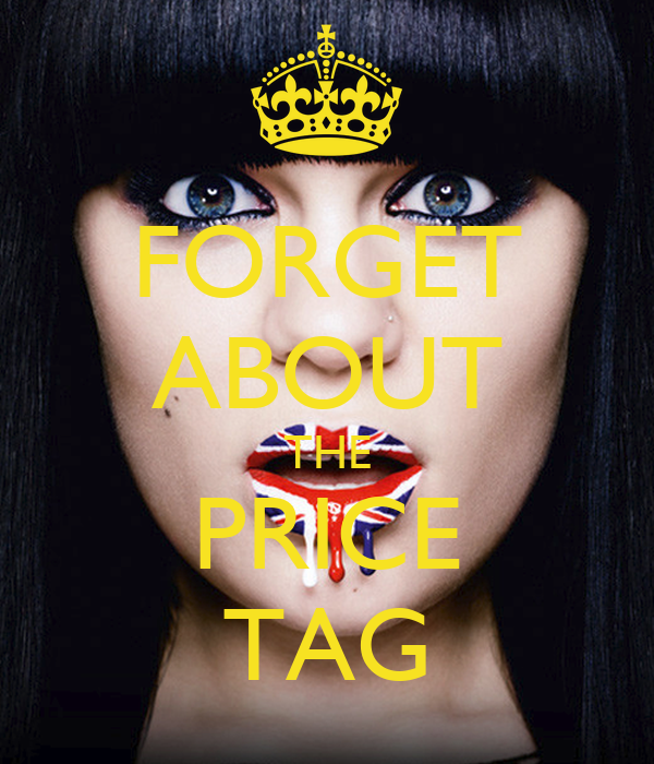 FORGET ABOUT THE PRICE TAG