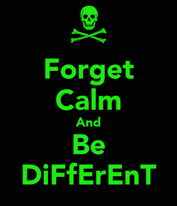 Forget Calm And Be DiFfErEnT