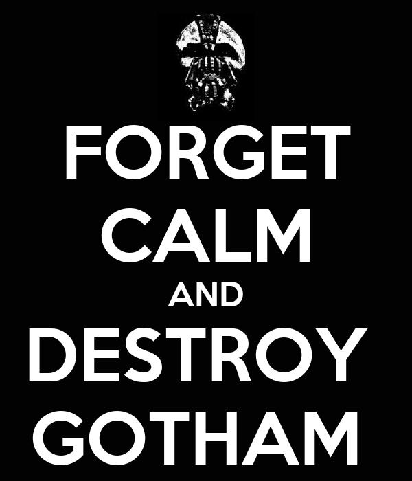 FORGET CALM AND DESTROY  GOTHAM
