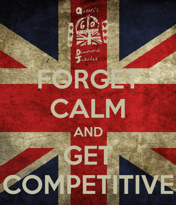 FORGET CALM AND GET COMPETITIVE