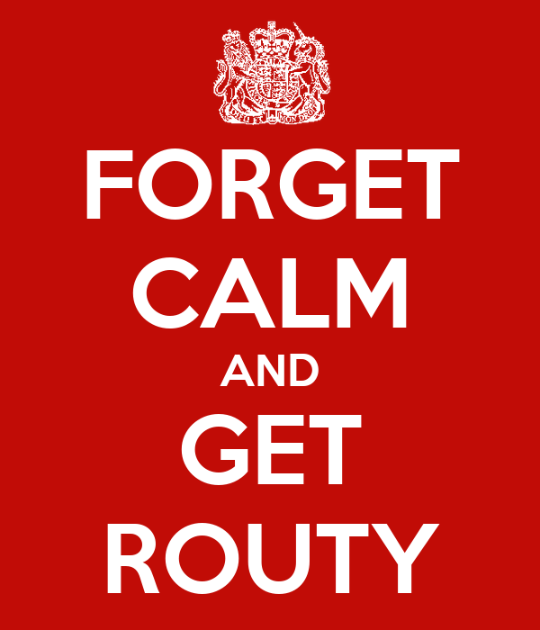 FORGET CALM AND GET ROUTY