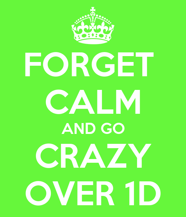 FORGET  CALM AND GO CRAZY OVER 1D