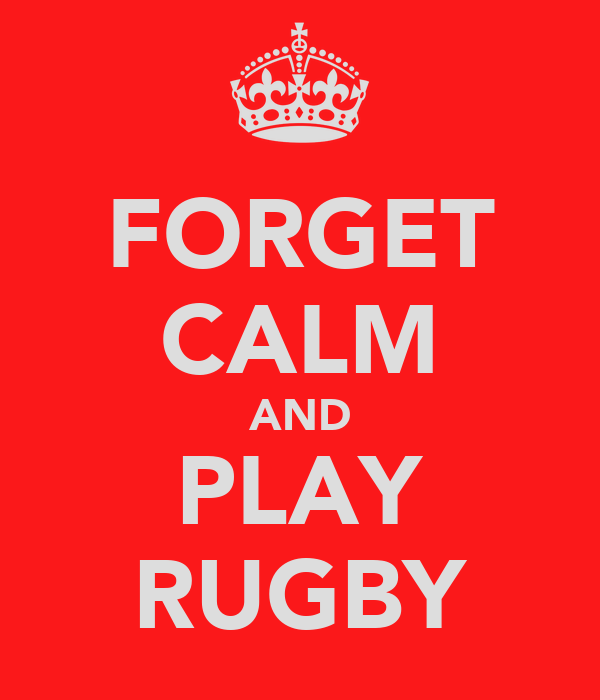 FORGET CALM AND PLAY RUGBY