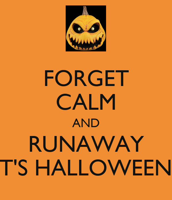 FORGET CALM AND RUNAWAY IT'S HALLOWEEN