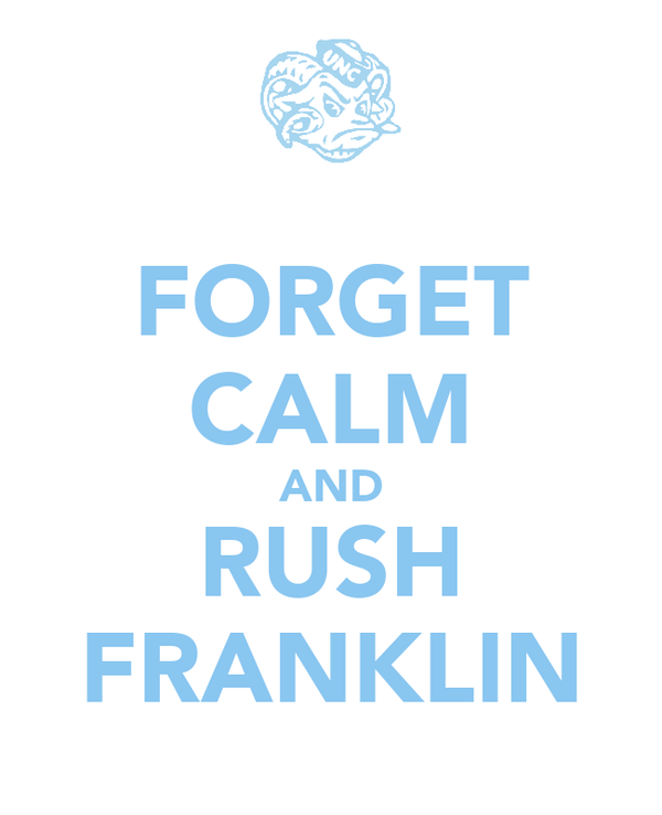 FORGET CALM AND RUSH FRANKLIN