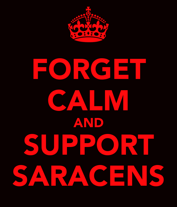 FORGET CALM AND SUPPORT SARACENS