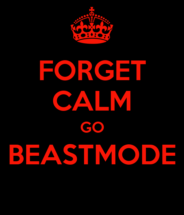 FORGET CALM GO BEASTMODE