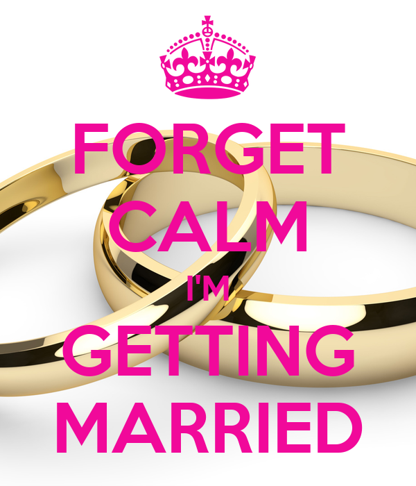 FORGET CALM I'M GETTING MARRIED