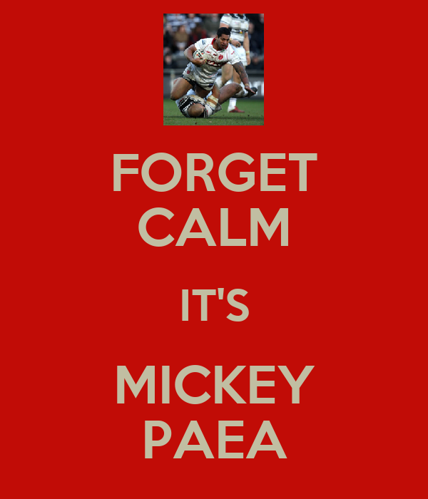 FORGET CALM IT'S MICKEY PAEA