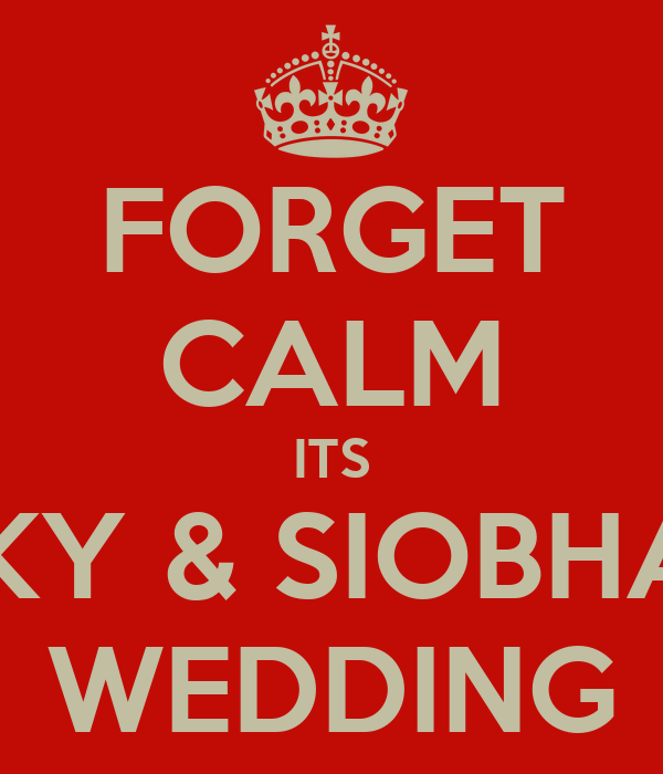 FORGET CALM ITS RICKY & SIOBHAN'S WEDDING