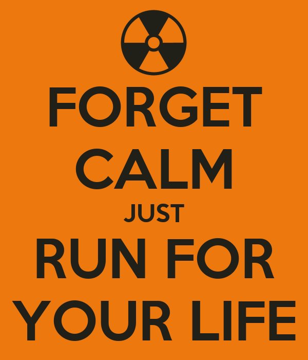 FORGET CALM JUST RUN FOR YOUR LIFE