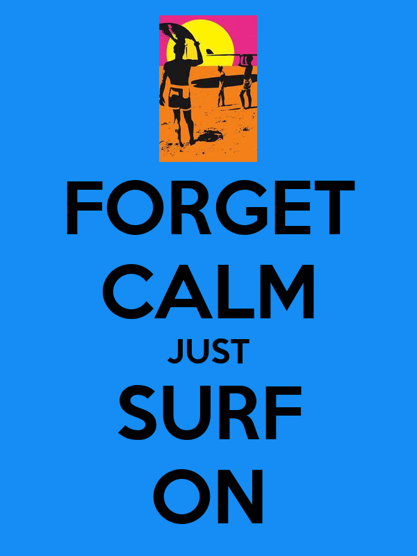 FORGET CALM JUST SURF ON