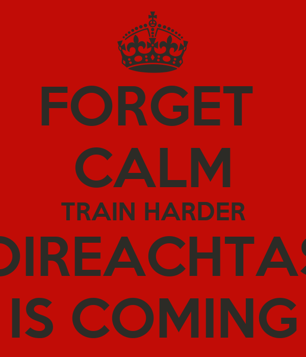 FORGET  CALM TRAIN HARDER OIREACHTAS IS COMING