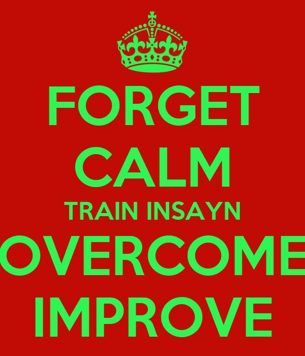 FORGET CALM TRAIN INSAYN OVERCOME IMPROVE
