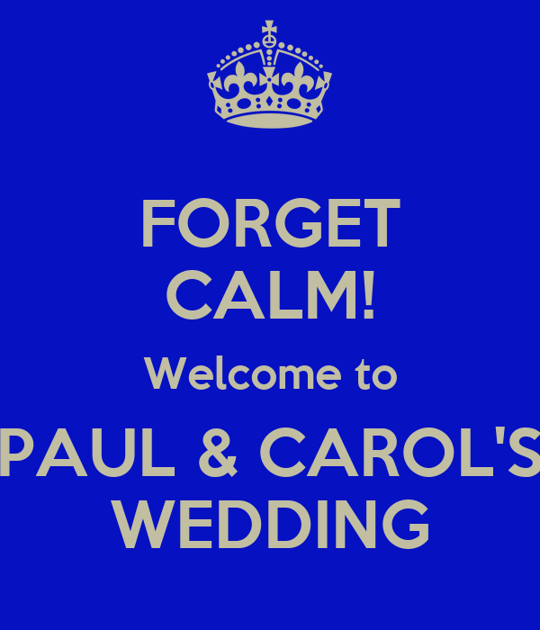 FORGET CALM! Welcome to PAUL & CAROL'S WEDDING
