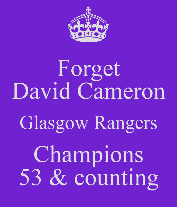 Forget David Cameron Glasgow Rangers Champions 53 & counting