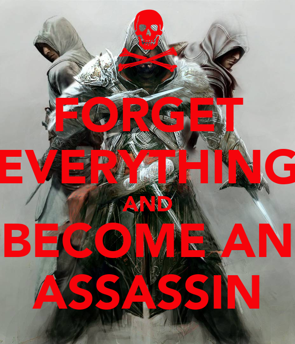FORGET EVERYTHING AND BECOME AN ASSASSIN