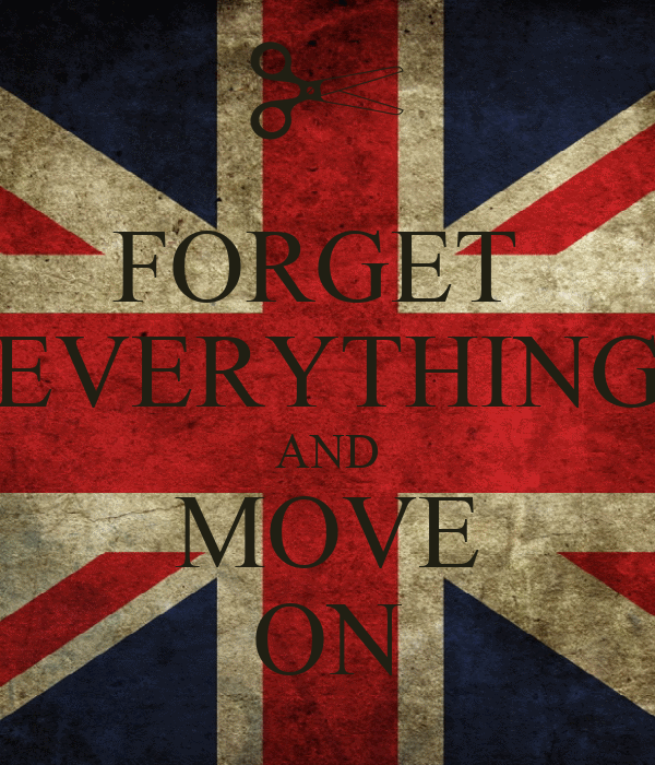 FORGET  EVERYTHING AND MOVE ON