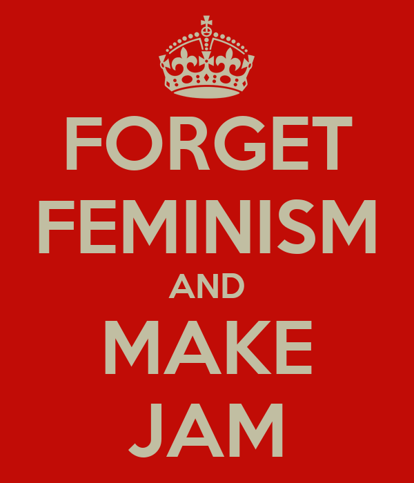 FORGET FEMINISM AND MAKE JAM