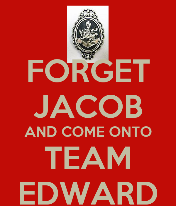 FORGET JACOB AND COME ONTO TEAM EDWARD