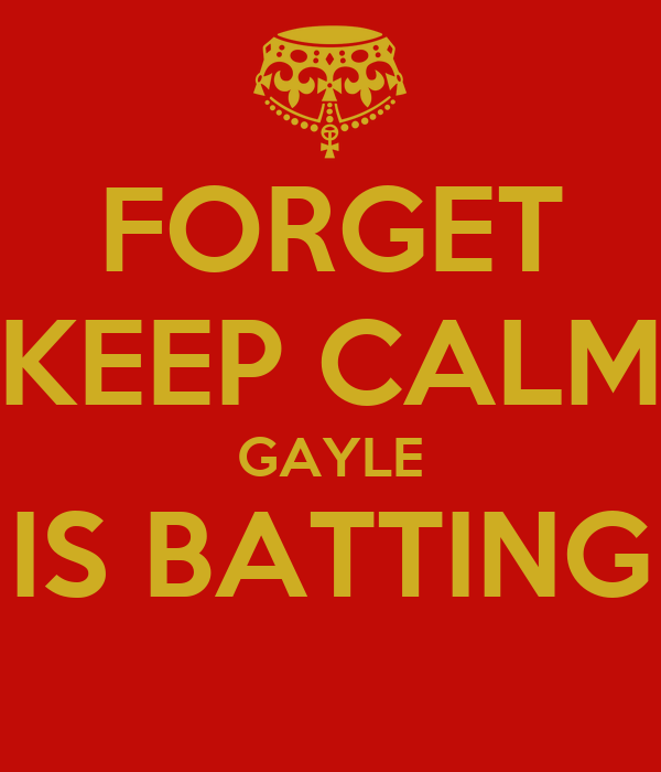 FORGET KEEP CALM GAYLE IS BATTING