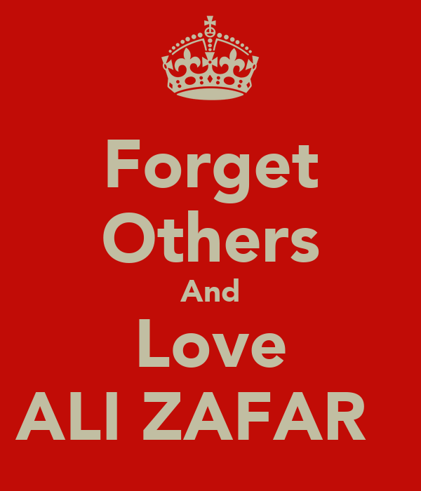 Forget Others And Love ALI ZAFAR ♥