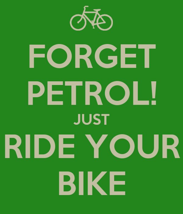 FORGET PETROL! JUST RIDE YOUR BIKE