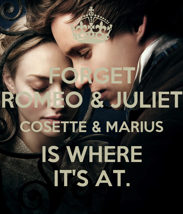 FORGET ROMEO & JULIET COSETTE & MARIUS IS WHERE IT'S AT.