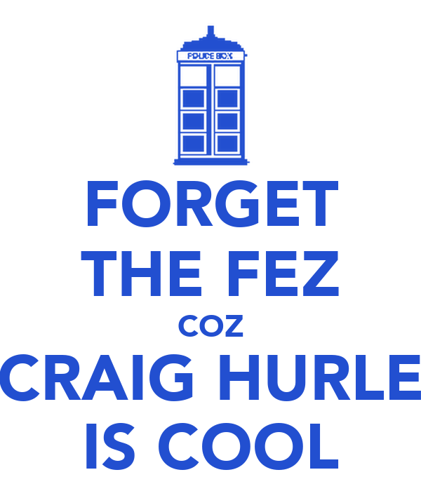 FORGET THE FEZ COZ CRAIG HURLE IS COOL