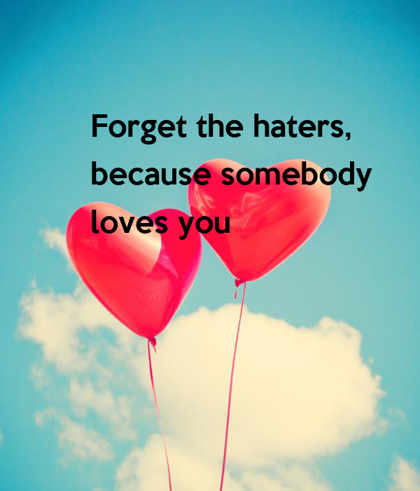 Forget the haters,