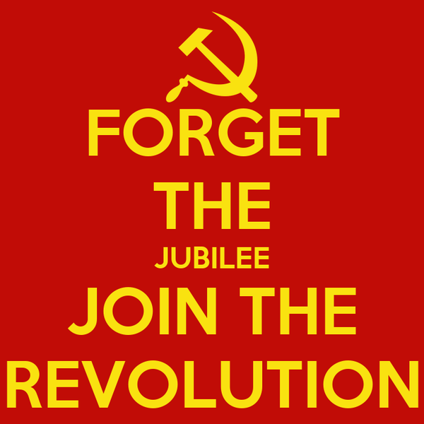 FORGET THE JUBILEE JOIN THE REVOLUTION