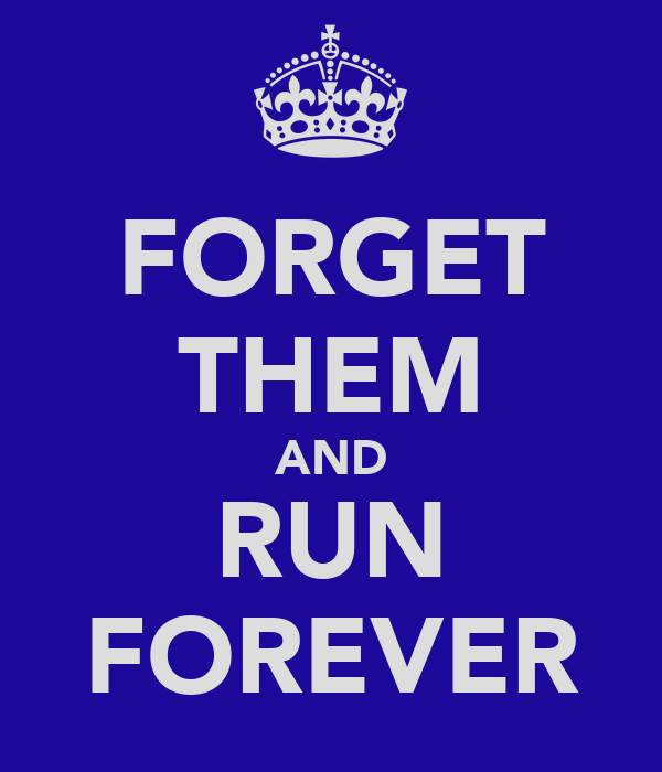 FORGET THEM AND RUN FOREVER