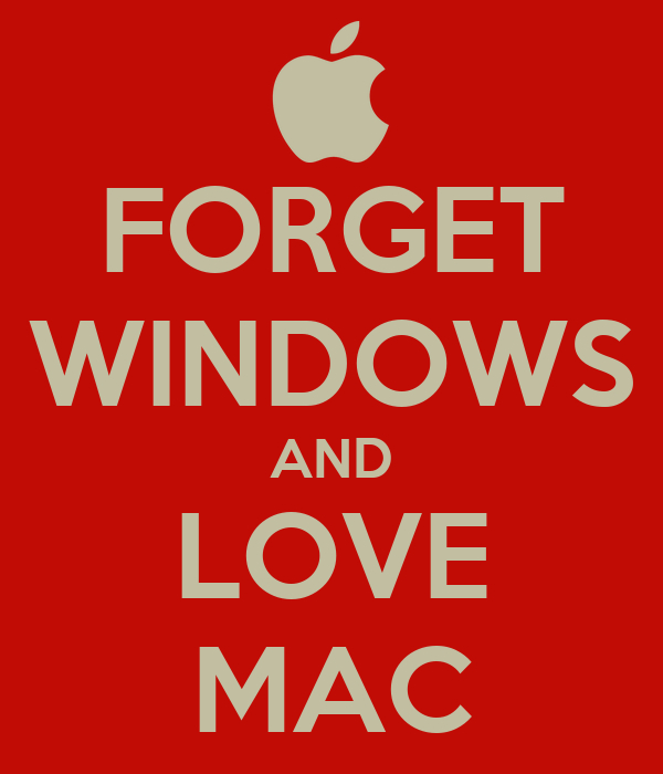 FORGET WINDOWS AND LOVE MAC