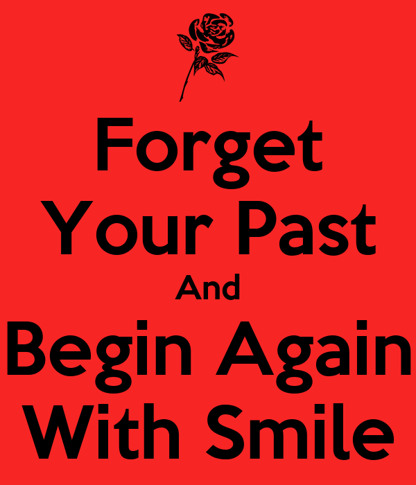 Forget Your Past And Begin Again With Smile