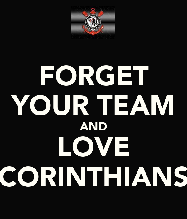 FORGET YOUR TEAM AND LOVE CORINTHIANS