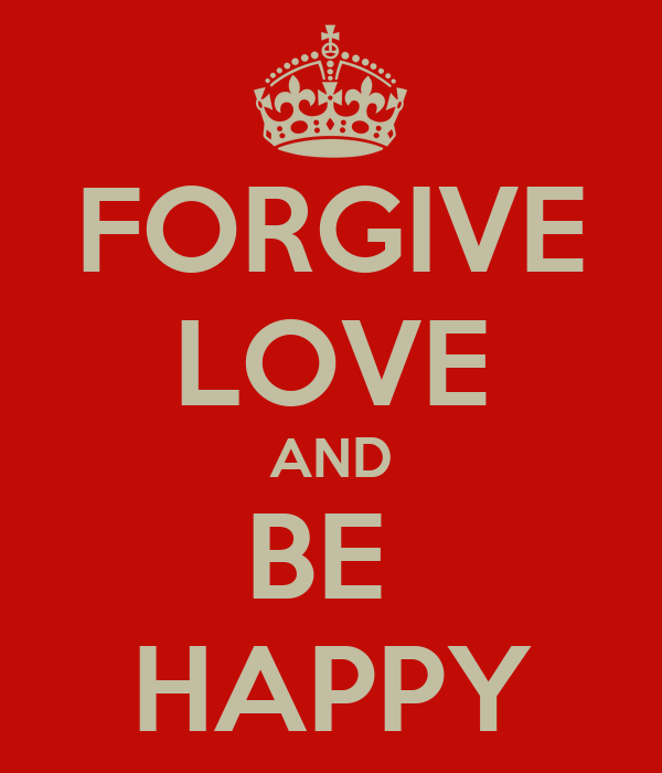FORGIVE LOVE AND BE  HAPPY